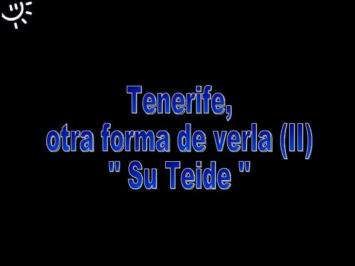 Tenerife,  otra forma de verla (II) '' Su Teide ''
