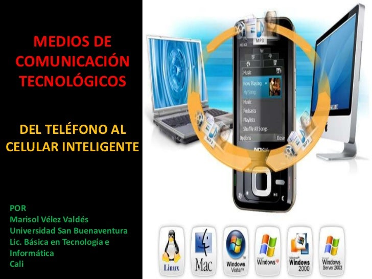 MEDIOS DE COMUNICACIÓN TECNOLÓGICOS<br />DEL TELÉFONO AL CELULAR INTELIGENTE<br />POR<br />Marisol Vélez Valdés<br />Unive...