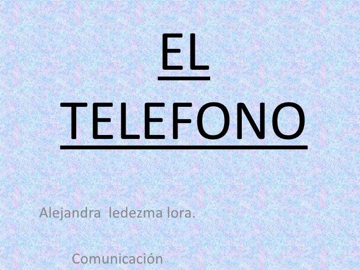 EL   TELEFONOAlejandra ledezma lora.    Comunicación