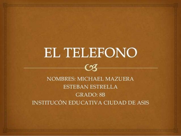 NOMBRES: MICHAEL MAZUERA ESTEBAN ESTRELLA GRADO: 8B INSTITUCÓN EDUCATIVA CIUDAD DE ASIS