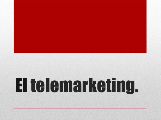 El telemarketing.