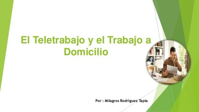 El Teletrabajo y el Trabajo a Domicilio Por : Milagros Rodríguez Tapia