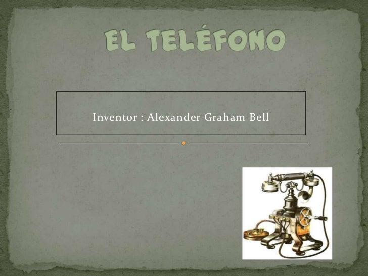 Inventor : Alexander Graham Bell