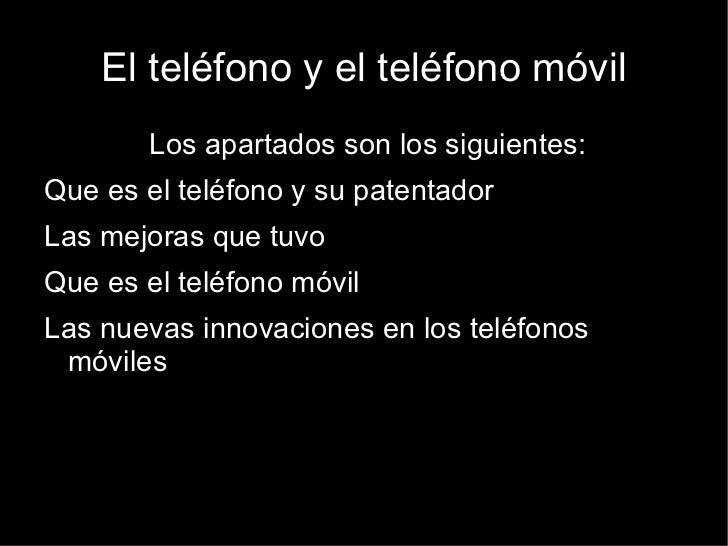 El teléfono y el teléfono móvil <ul>Los apartados son los siguientes: <li>Que es el teléfono y su patentador