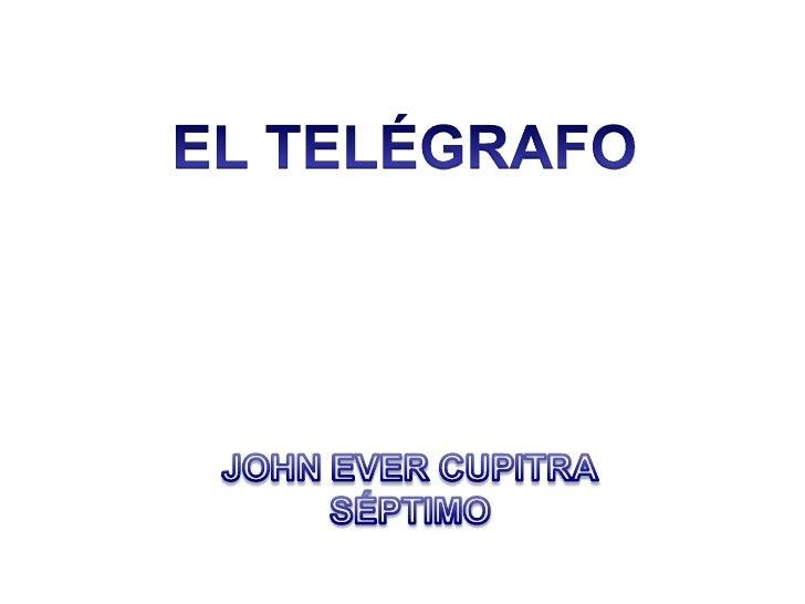 EL TELÉGRAFO<br />JOHN EVERCUPITRA<br />SÉPTIMO<br />