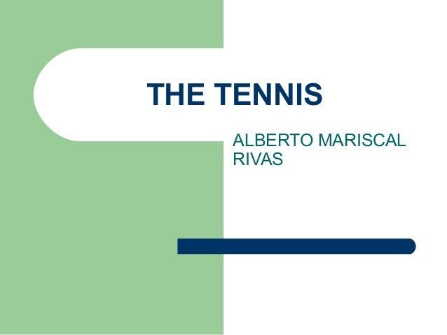 THE TENNIS ALBERTO MARISCAL RIVAS