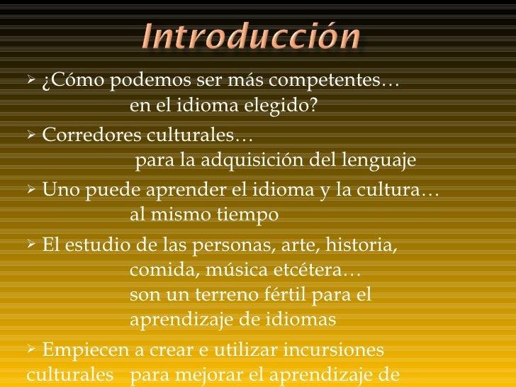 <ul><li>¿Cómo podemos ser más competentes…   en el idioma elegido? </li></ul><ul><li>Corredores culturales…  para la adqui...
