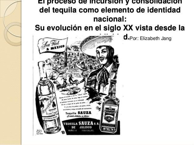 El proceso de incursión y consolidación del tequila como elemento de identidad                nacional:Su evolución en el ...