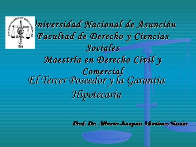 El Tercer Poseedor y la GarantíaEl Tercer Poseedor y la Garantía HipotecariaHipotecaria Universidad Nacional de AsunciónUn...