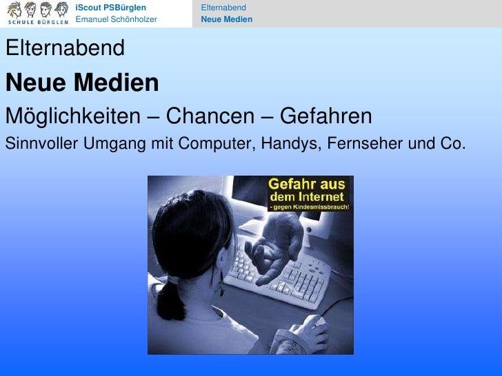 iScoutPSBürglen<br />Emanuel Schönholzer<br />Elternabend<br />Neue Medien<br />Elternabend<br />Neue Medien<br />Möglichk...