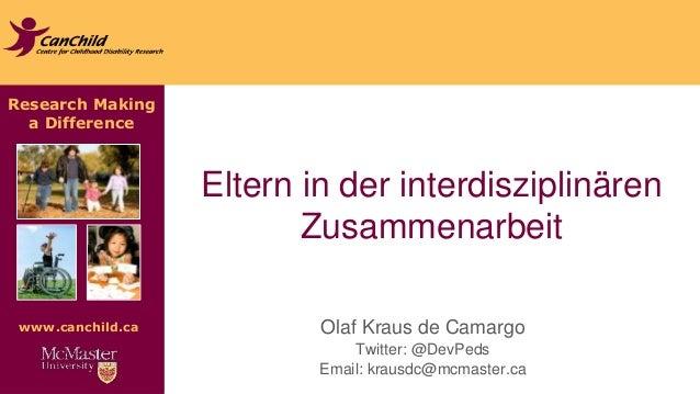 Research Making  a Difference  www.canchild.ca  Eltern in der interdisziplinären  Zusammenarbeit  Olaf Kraus de Camargo  T...