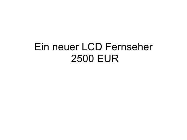 Ein neuer LCD Fernseher  2500 EUR