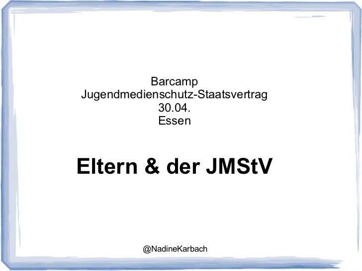 BarcampJugendmedienschutz-Staatsvertrag            30.04.            EssenEltern & der JMStV          @NadineKarbach