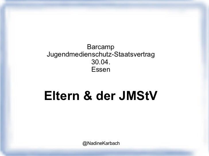 Barcamp Jugendmedienschutz-Staatsvertrag 30.04. Essen Eltern & der JMStV @NadineKarbach