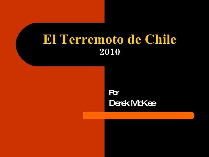El Terremoto de Chile 2010 Por Derek McKee