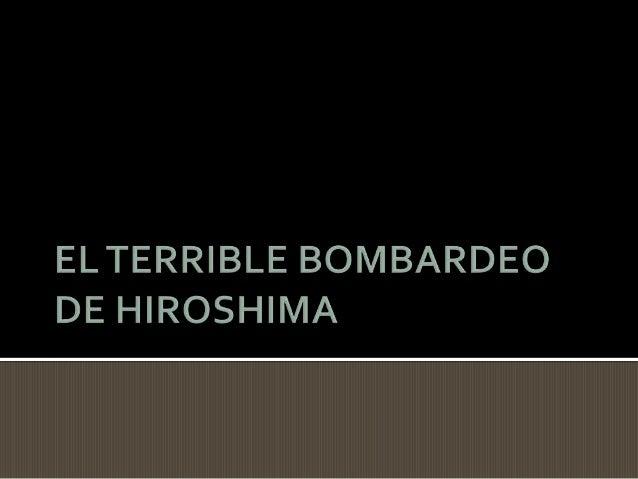 El terrible bombardeo de hiroshima.pptx. alejandro osvaldo patrizio