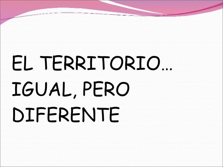 EL TERRITORIO… IGUAL, PERO DIFERENTE