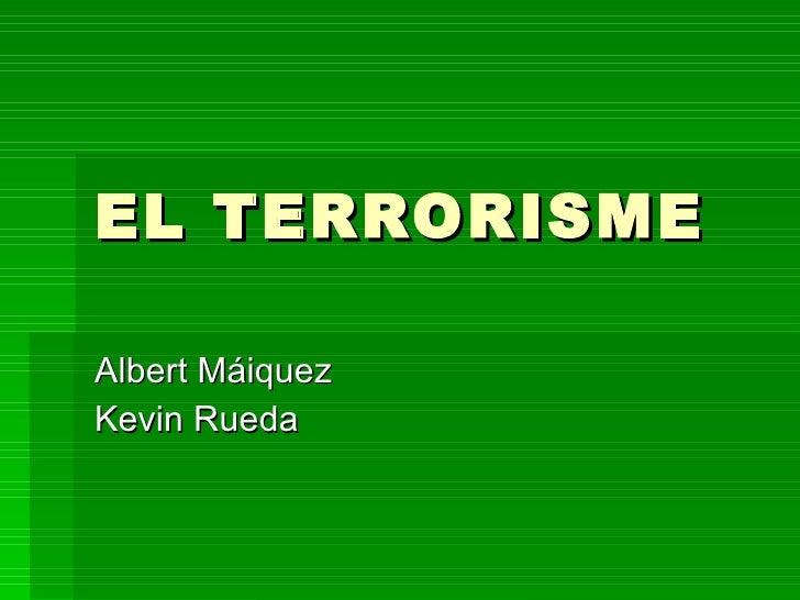EL TERRORISME Albert Máiquez Kevin Rueda
