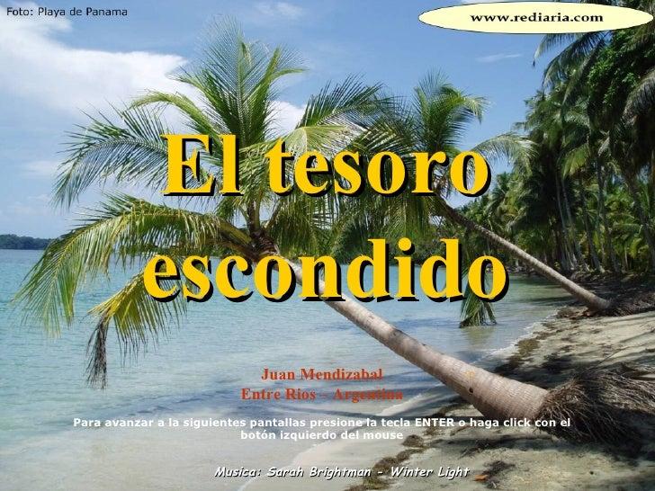El tesoro escondido Juan Mendizabal Entre Rios – Argentina Para avanzar a la siguientes pantallas presione la tecla ENTER ...