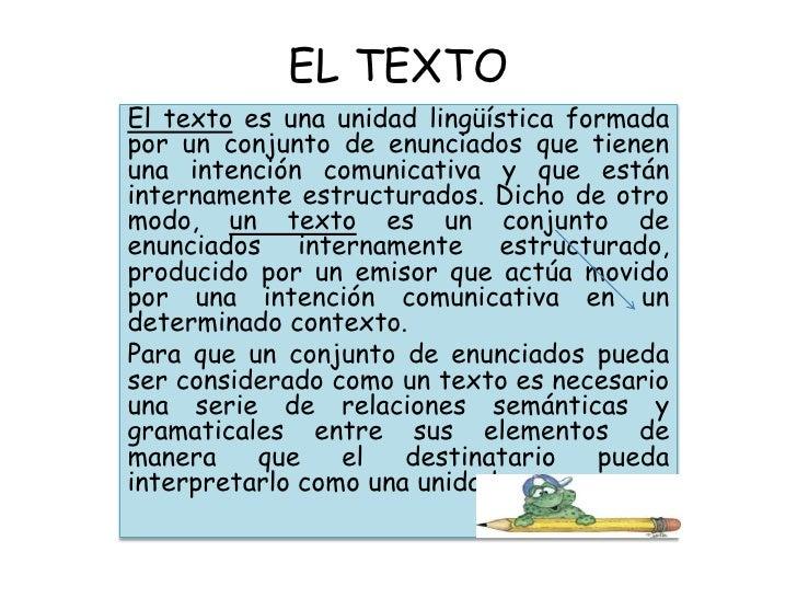 EL TEXTOEl texto es una unidad lingüística formadapor un conjunto de enunciados que tienenuna intención comunicativa y que...