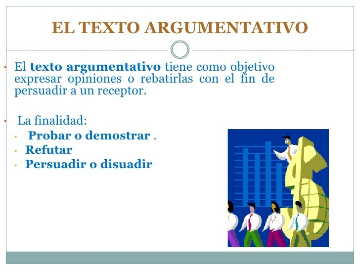 EL TEXTO ARGUMENTATIVO<br /><ul><li>El texto argumentativo tiene como objetivo expresar opiniones o rebatirlas con el fin ...
