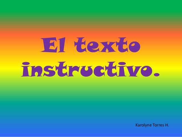 El texto instructivo. Karolyne Torres H.