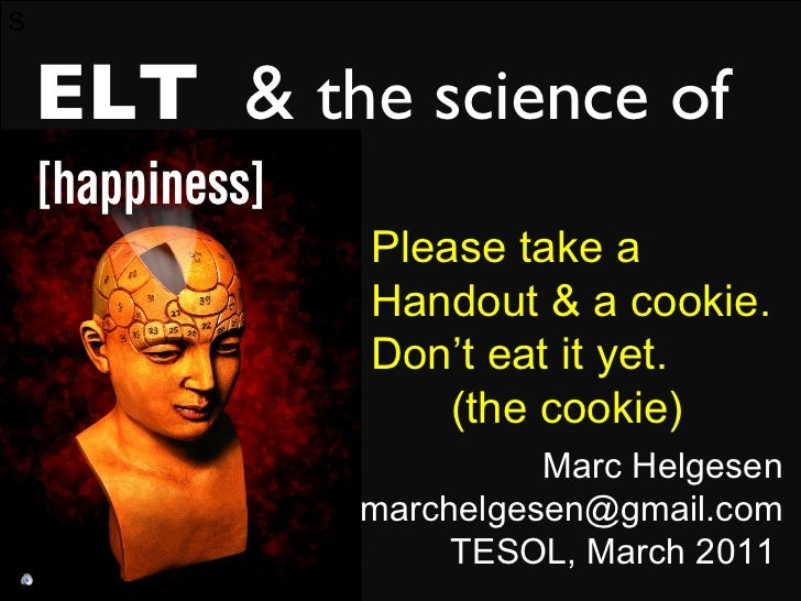 S ELT  &  the science of Marc Helgesen [email_address] TESOL, March 2011   Please take a  Handout & a cookie.  Don't eat i...