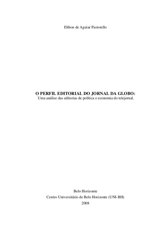 Elthon de Aguiar PastorelloO PERFIL EDITORIAL DO JORNAL DA GLOBO:Uma análise das editorias de política e economia do telej...
