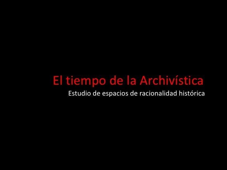 El tiempo de la Archivística <br />Estudio de espacios de racionalidad histórica <br />