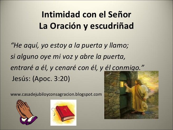 """Intimidad con el Señor             La Oración y escudriñad""""He aquí, yo estoy a la puerta y llamo;si alguno oye mi voz y ab..."""