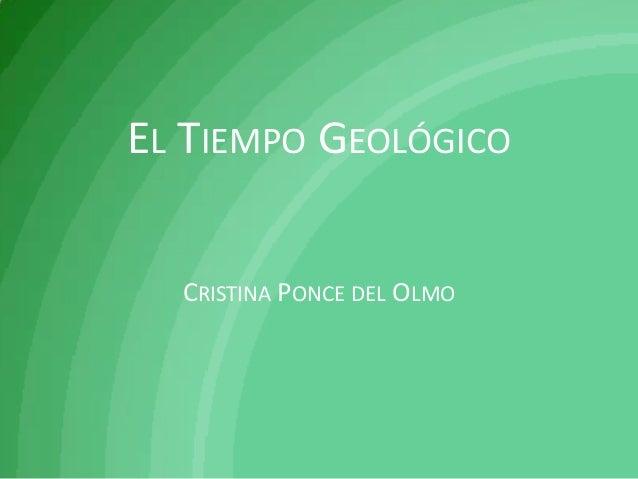 EL TIEMPO GEOLÓGICO  CRISTINA PONCE DEL OLMO