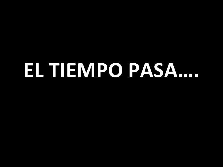 EL TIEMPO PASA….