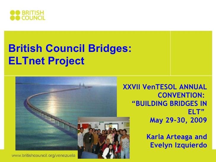 "British Council Bridges: ELTnet Project XXVII VenTESOL ANNUAL CONVENTION:  "" BUILDING BRIDGES IN ELT""  May 29-30, 2009  K..."