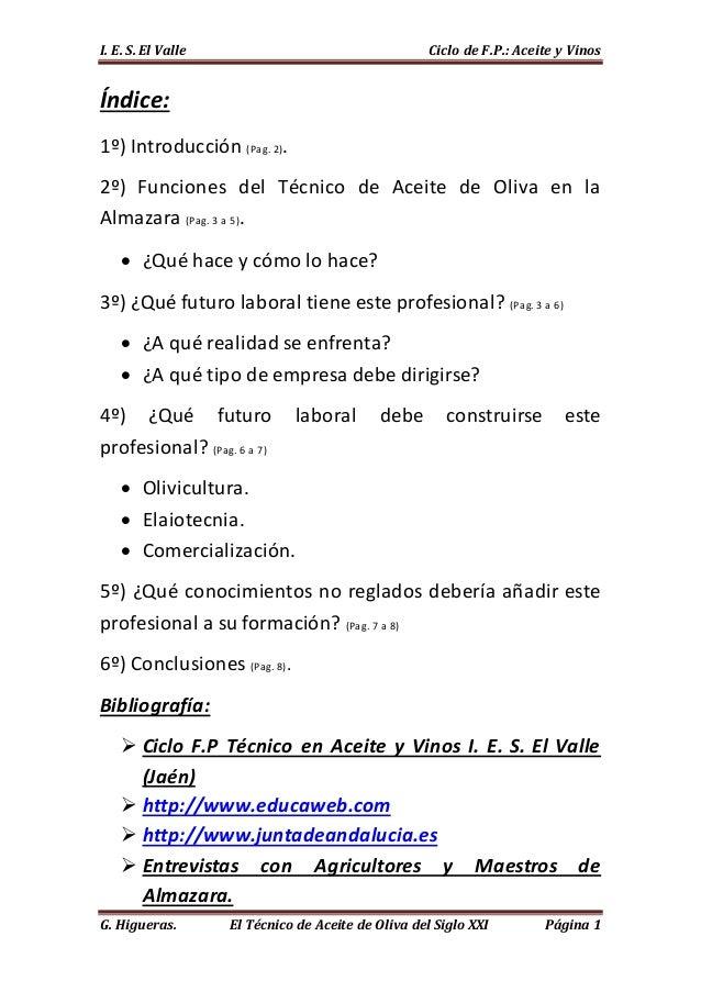 I. E. S. El Valle Ciclo de F.P.: Aceite y Vinos G. Higueras. El Técnico de Aceite de Oliva del Siglo XXI Página 1 Índice: ...