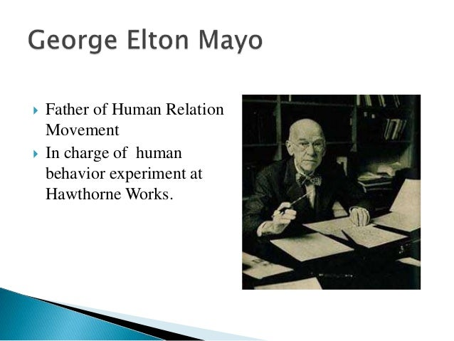 elton mayo contribution to management and George elton mayo (1880–1949) was an australian born psychologist, industrial researcher and organizational theorist mayo has been credited with making significant contributions to a number of disciplines, including business management, industrial sociology, philosophy, and social psychology.