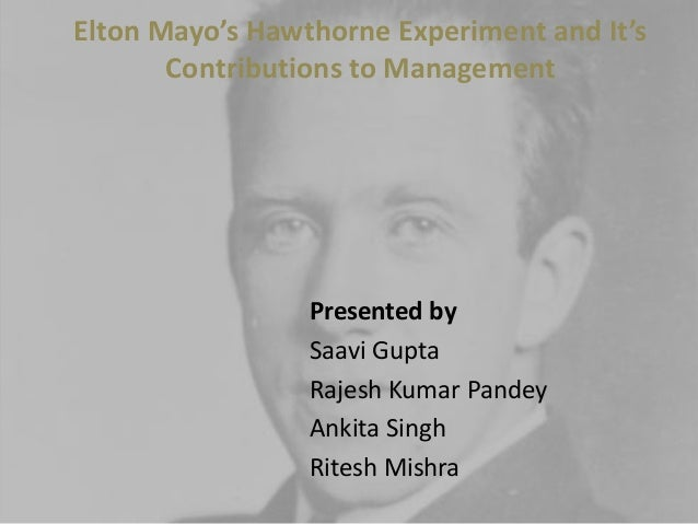 elton mayo contribution to management thinking The development of management  adam smith's contribution to the field of management industrial  western electric industrial engineers elton mayo and.
