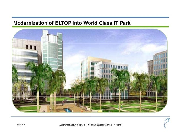 Modernization of ELTOP into World Class IT Park Slide No 1 Modernization of ELTOP into World Class IT Park