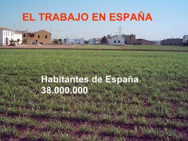 EL TRABAJO EN ESPAÑA   Habitantes de España  38.000.000