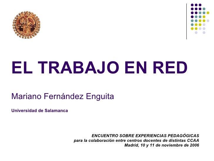 EL TRABAJO EN RED Mariano Fernández Enguita Universidad de Salamanca                                         ENCUENTRO SOB...