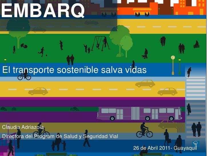 EMBARQEl transporte sostenible salva vidasClaudia AdriazolaDirectora del Program de Salud y Seguridad Vial                ...