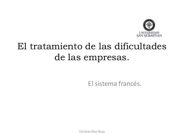 El tratamiento de las dificultades de las empresas. El sistema francés. Christian Allen Rojas