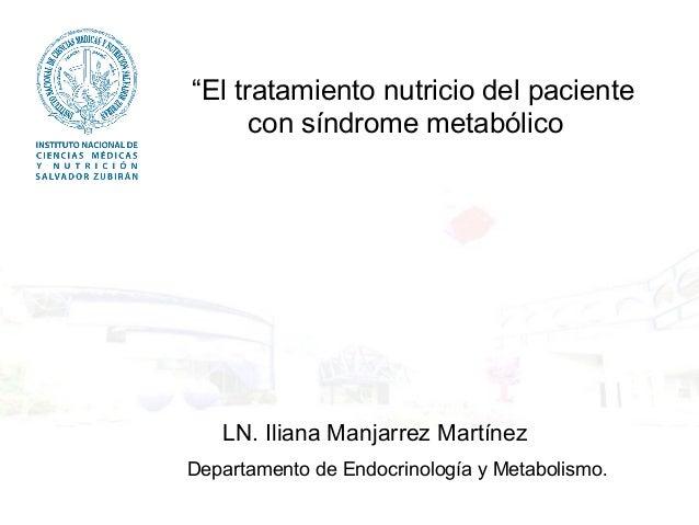 """""""El tratamiento nutricio del paciente  con síndrome metabólico  Nutrióloga Iliana Manjarrez Martínez  LN. Iliana Manjarrez..."""