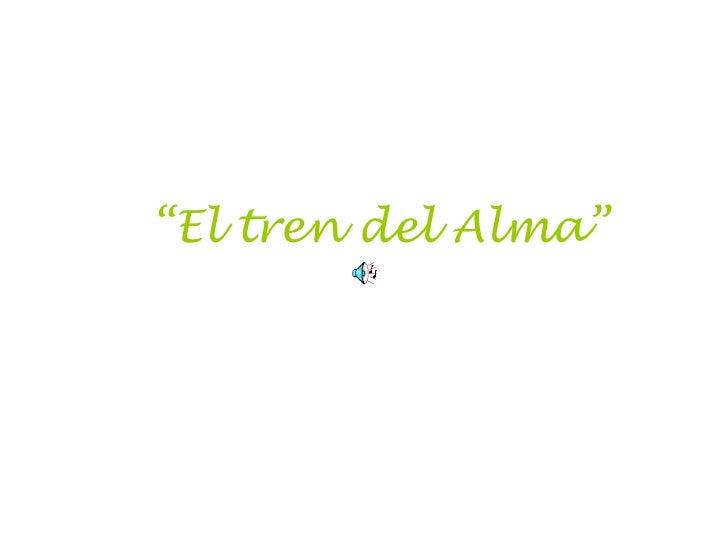 """"""" El tren del Alma"""""""