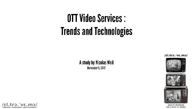 OTT Video Services : Trends and Technologies