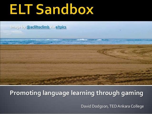 Image by @acliltoclimb via eltpics  Promoting language learning through gaming David Dodgson, TED Ankara College