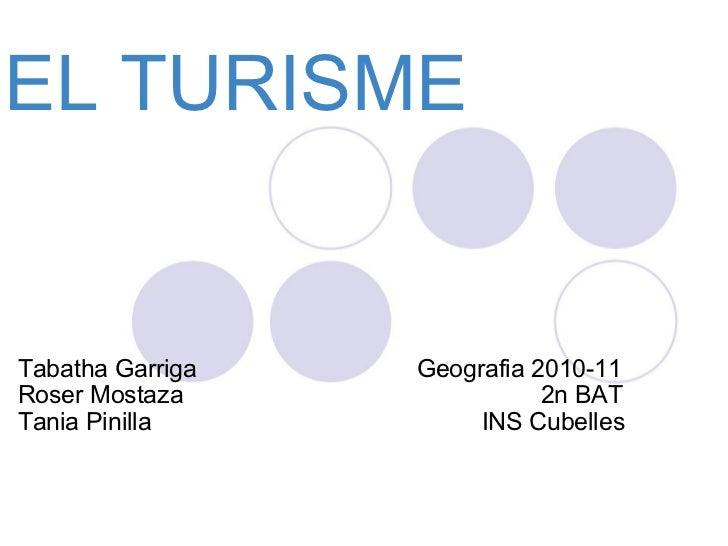 EL TURISME  Tabatha Garriga               Geografia 2010-11  Roser Mostaza...