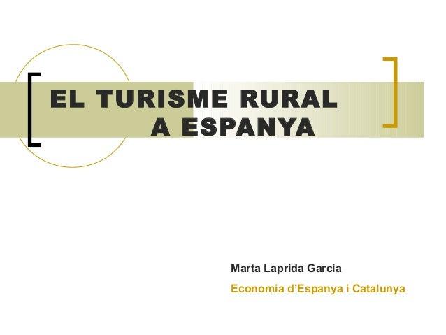 EL TURISME RURALA ESPANYAMarta Laprida GarciaEconomia d'Espanya i Catalunya