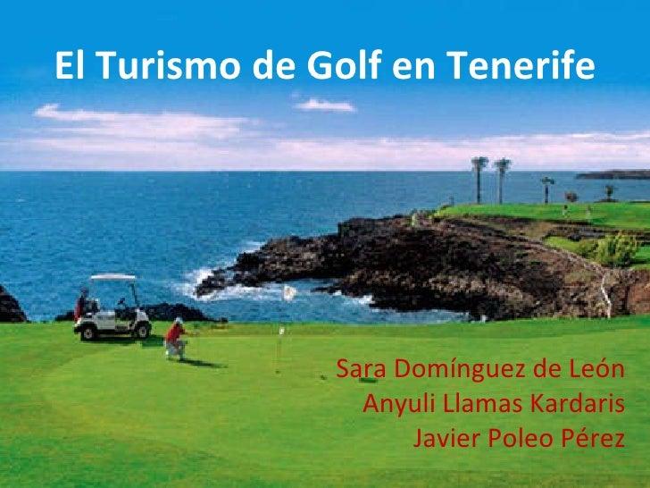 El Turismo de Golf en Tenerife Sara Domínguez de León Anyuli Llamas Kardaris Javier Poleo Pérez