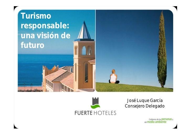 Turismoresponsable:una visión defuturo                José Luque García                 José Luque García                C...