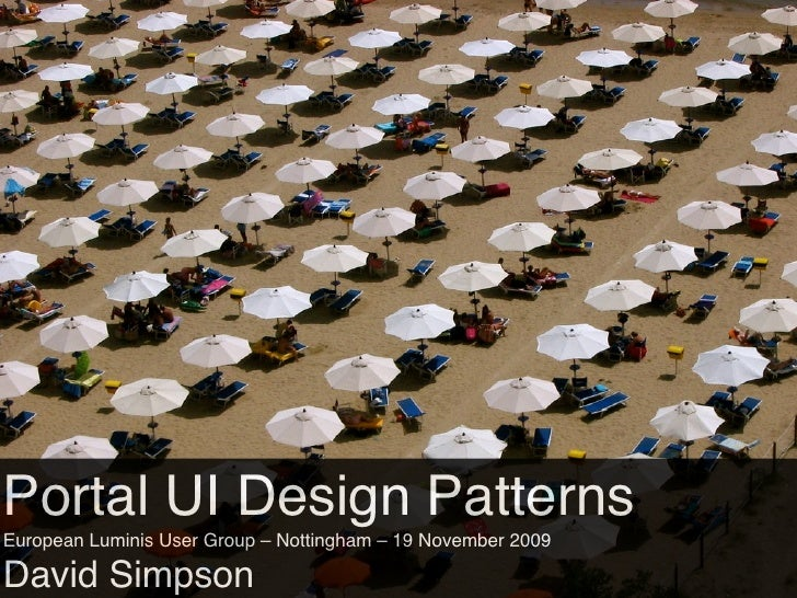 Portal UI Design Patterns David Simpson, Information Services, University of Nottingham European Luminis User Group – Nott...
